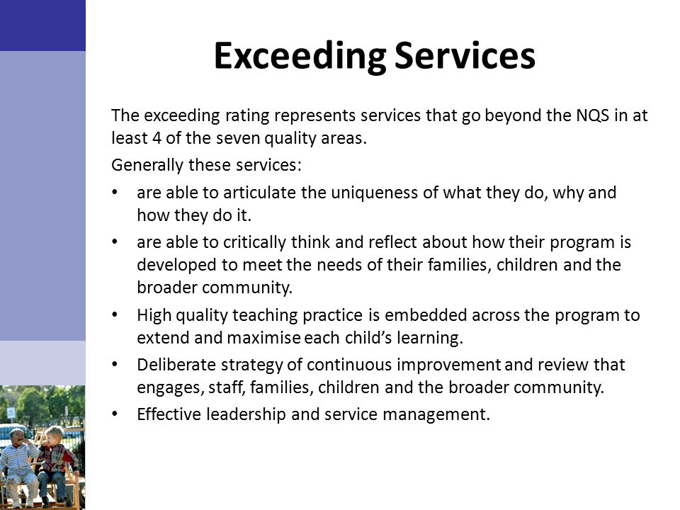 Exceeding Services The exceeding rating represents services that go beyond the NQS in at least 4 of the seven quality areas.