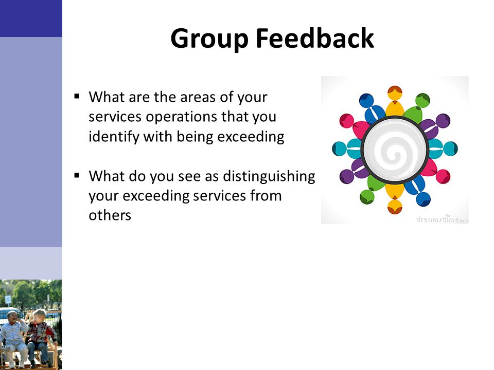 Group Feedback What are the areas of your services operations that you identify with being exceeding.