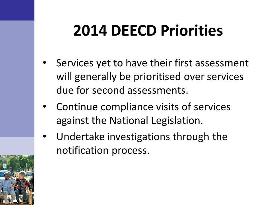 2014 DEECD Priorities Services yet to have their first assessment will generally be prioritised over services due for second assessments.