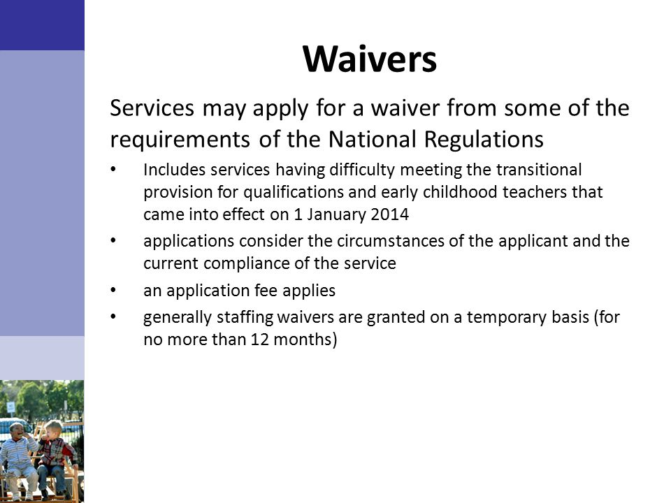 Waivers Services may apply for a waiver from some of the requirements of the National Regulations.