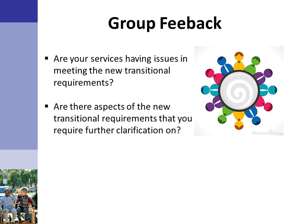 Group Feeback Are your services having issues in meeting the new transitional requirements