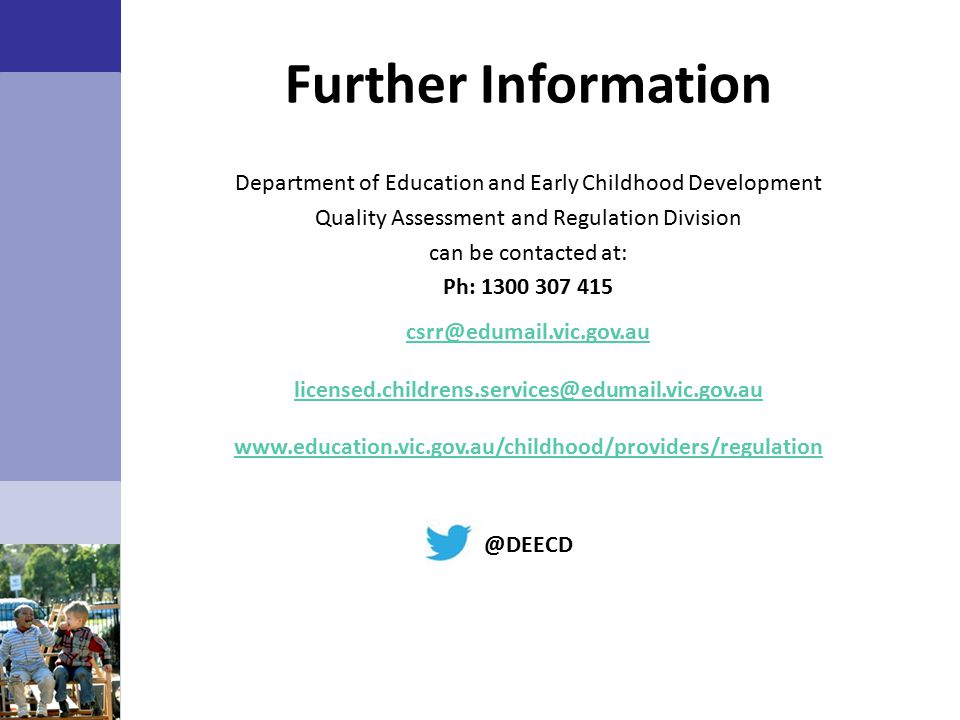 Further Information Department of Education and Early Childhood Development. Quality Assessment and Regulation Division.