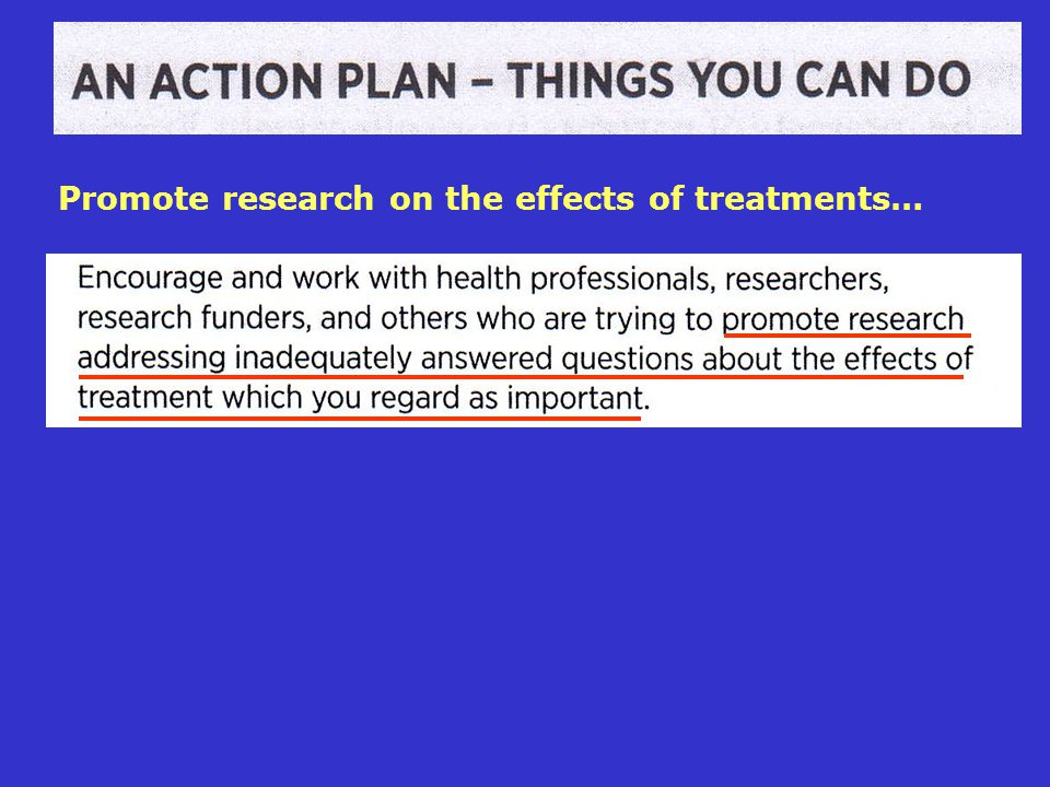 Promote research on the effects of treatments…