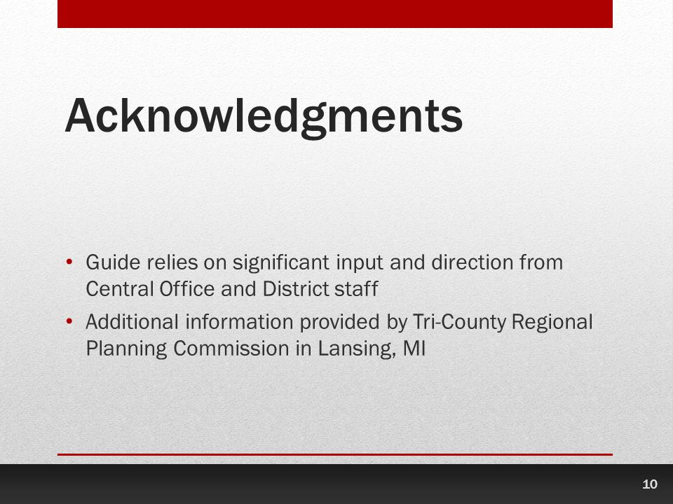 Acknowledgments Guide relies on significant input and direction from Central Office and District staff.