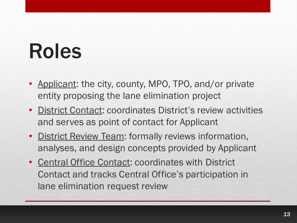 Roles Applicant: the city, county, MPO, TPO, and/or private entity proposing the lane elimination project.