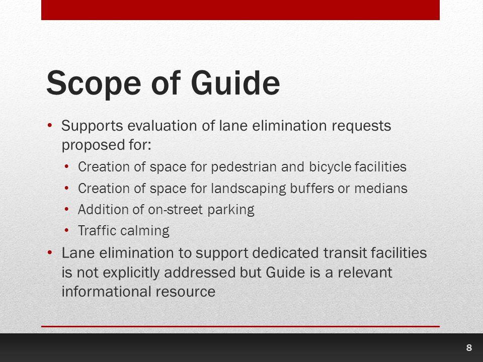 Scope of Guide Supports evaluation of lane elimination requests proposed for: Creation of space for pedestrian and bicycle facilities.