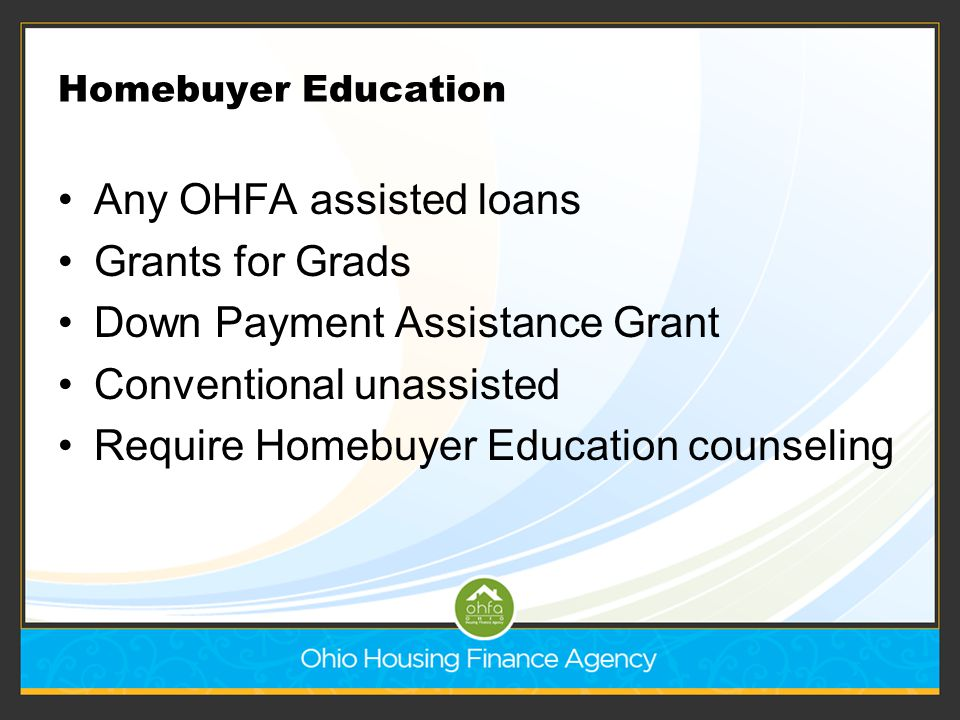 Any OHFA assisted loans Grants for Grads Down Payment Assistance Grant