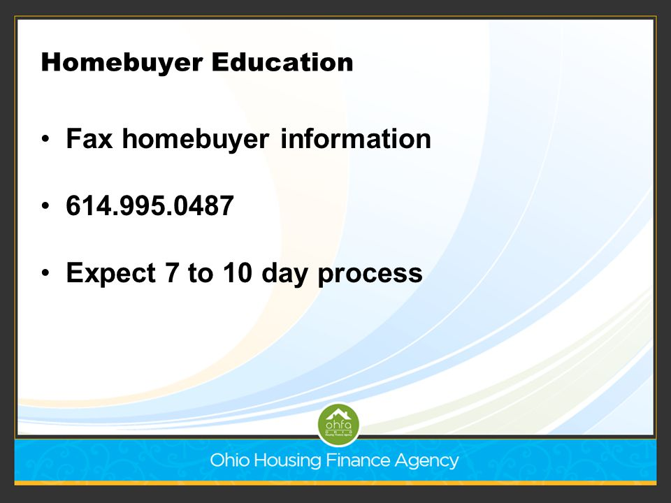 Fax homebuyer information 614.995.0487 Expect 7 to 10 day process