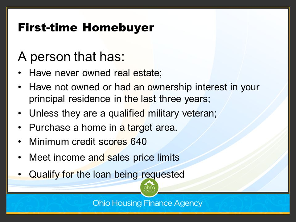 A person that has: First-time Homebuyer Have never owned real estate;
