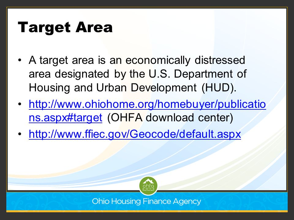 Target Area A target area is an economically distressed area designated by the U.S. Department of Housing and Urban Development (HUD).