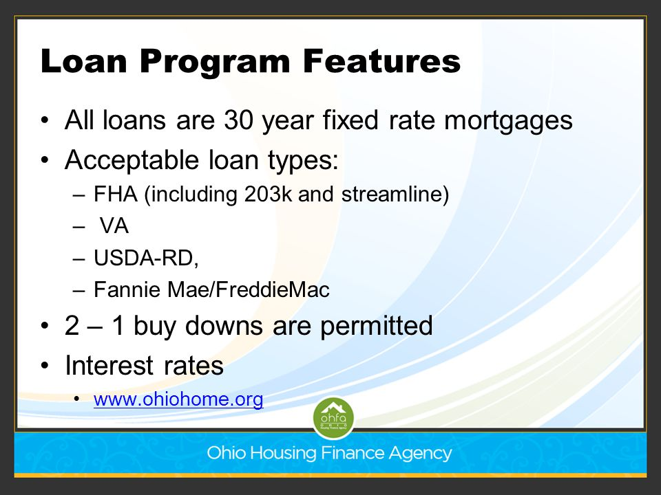 Loan Program Features All loans are 30 year fixed rate mortgages