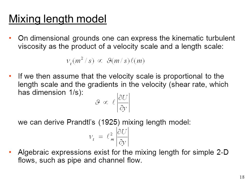 Mixing length model On dimensional grounds one can express the kinematic turbulent viscosity as the product of a velocity scale and a length scale: