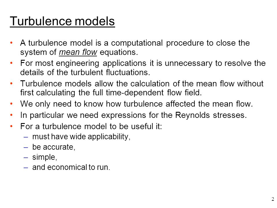 Turbulence models A turbulence model is a computational procedure to close the system of mean flow equations.