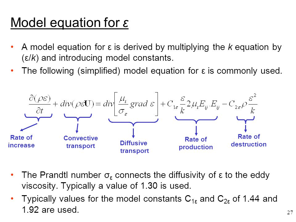 Model equation for ε A model equation for ε is derived by multiplying the k equation by (ε/k) and introducing model constants.