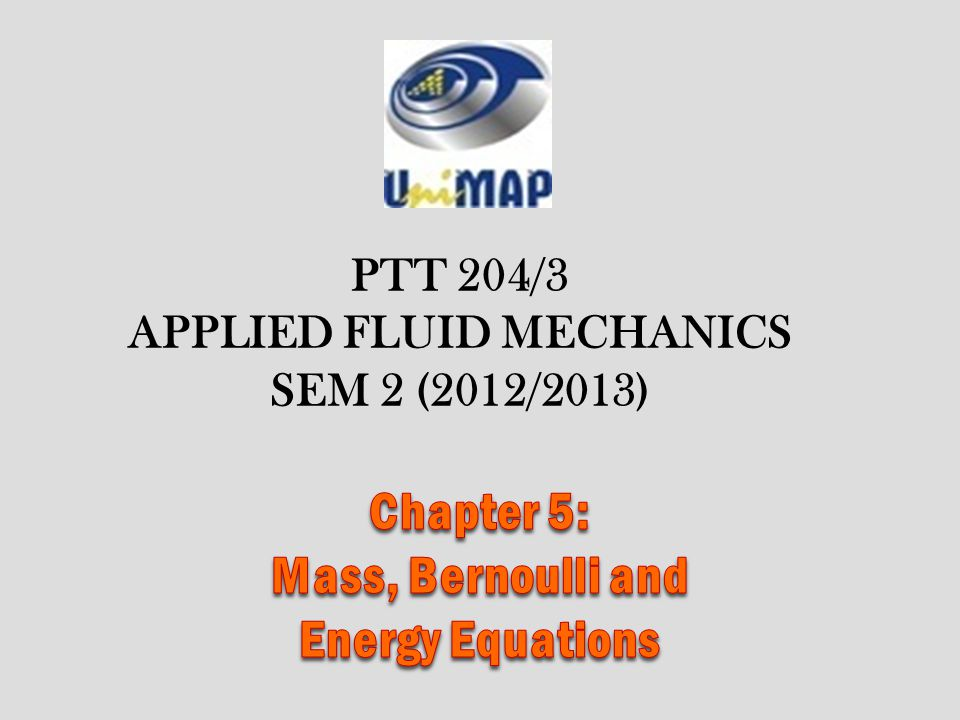 Chapter 5: Mass, Bernoulli and Energy Equations