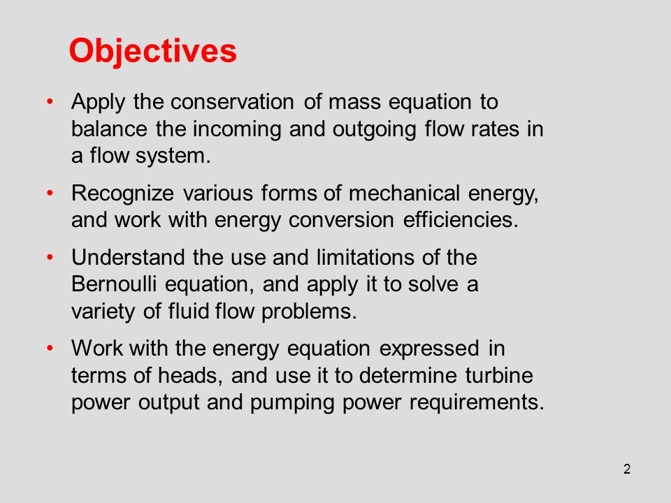 Objectives Apply the conservation of mass equation to balance the incoming and outgoing flow rates in a flow system.