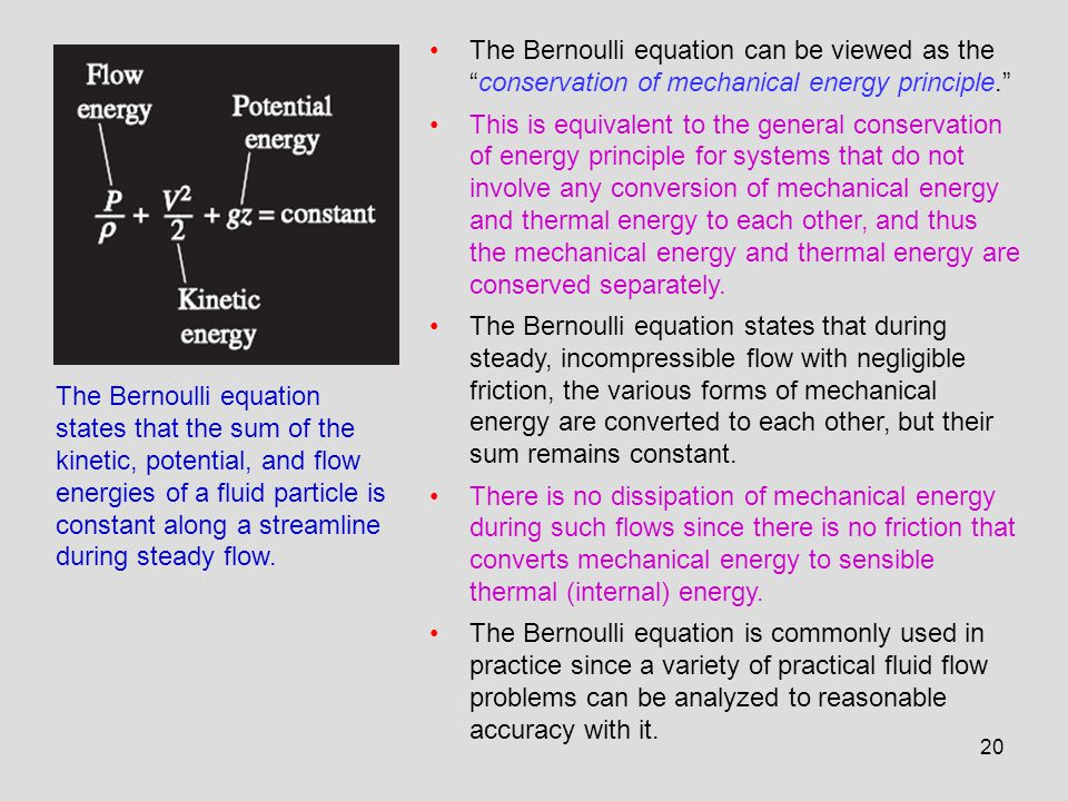 The Bernoulli equation can be viewed as the conservation of mechanical energy principle.