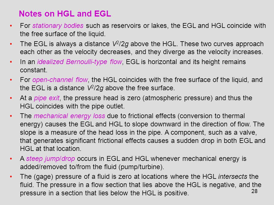 Notes on HGL and EGL For stationary bodies such as reservoirs or lakes, the EGL and HGL coincide with the free surface of the liquid.