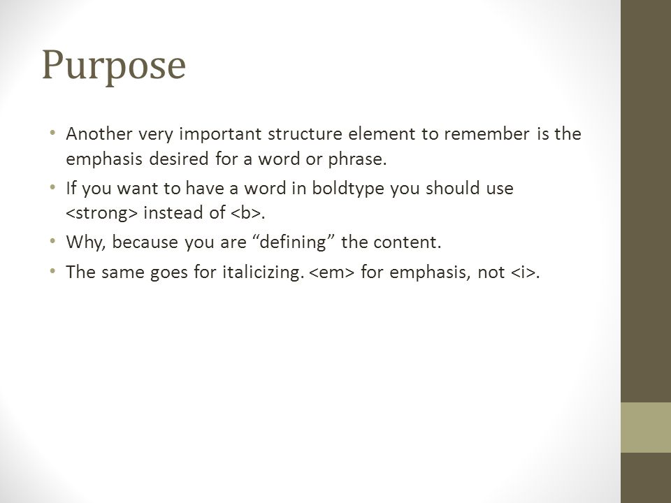 Purpose Another very important structure element to remember is the emphasis desired for a word or phrase.