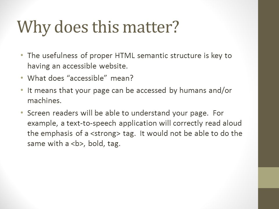 Why does this matter The usefulness of proper HTML semantic structure is key to having an accessible website.