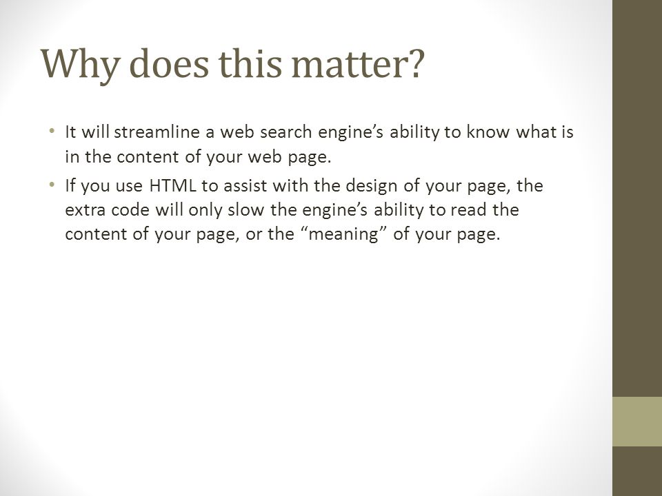 Why does this matter It will streamline a web search engine's ability to know what is in the content of your web page.