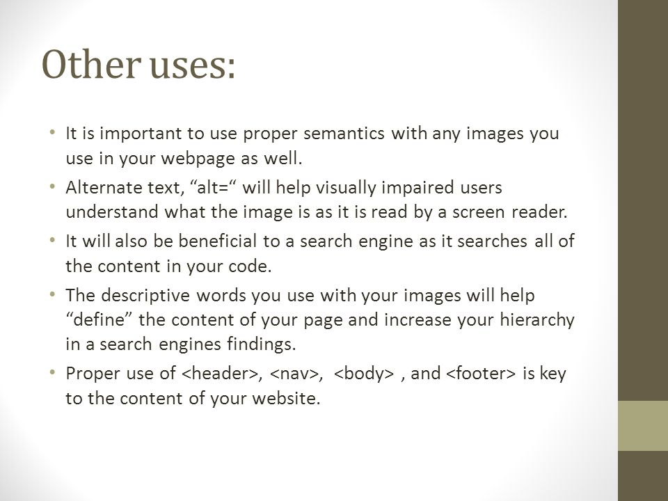 Other uses: It is important to use proper semantics with any images you use in your webpage as well.