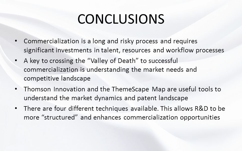 CONCLUSIONS Commercialization is a long and risky process and requires significant investments in talent, resources and workflow processes.