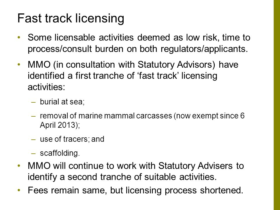 Fast track licensing Some licensable activities deemed as low risk, time to process/consult burden on both regulators/applicants.