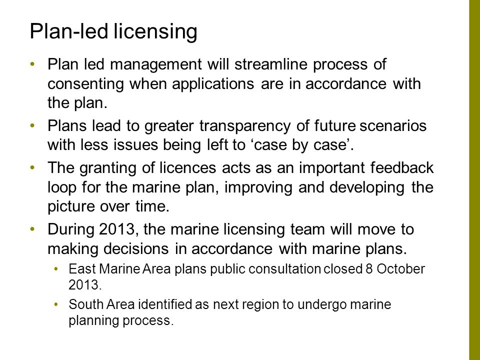 Plan-led licensing Plan led management will streamline process of consenting when applications are in accordance with the plan.