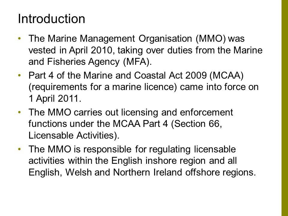 Introduction The Marine Management Organisation (MMO) was vested in April 2010, taking over duties from the Marine and Fisheries Agency (MFA).