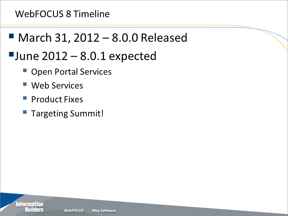 March 31, 2012 – 8.0.0 Released June 2012 – 8.0.1 expected
