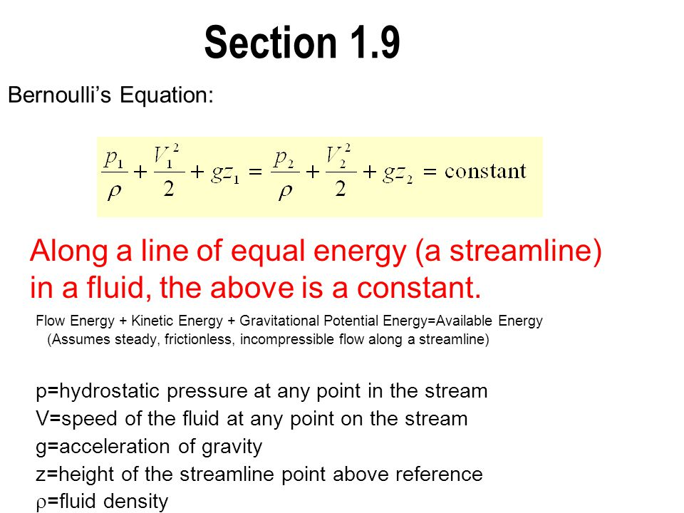 Section 1.9 Bernoulli's Equation: Flow Energy + Kinetic Energy + Gravitational Potential Energy=Available Energy.