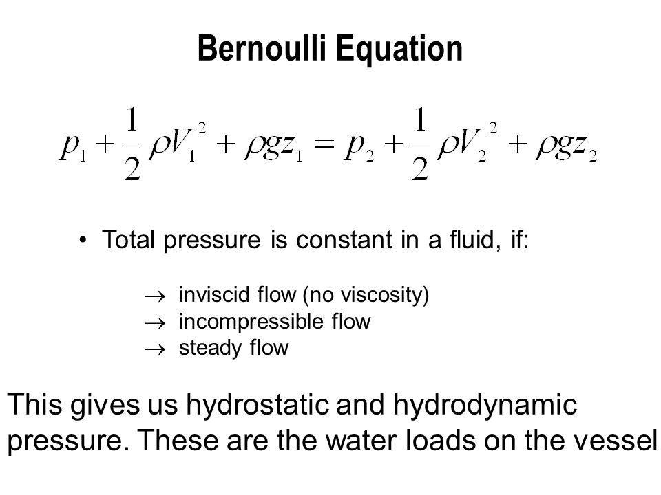Bernoulli Equation Total pressure is constant in a fluid, if: inviscid flow (no viscosity) incompressible flow.