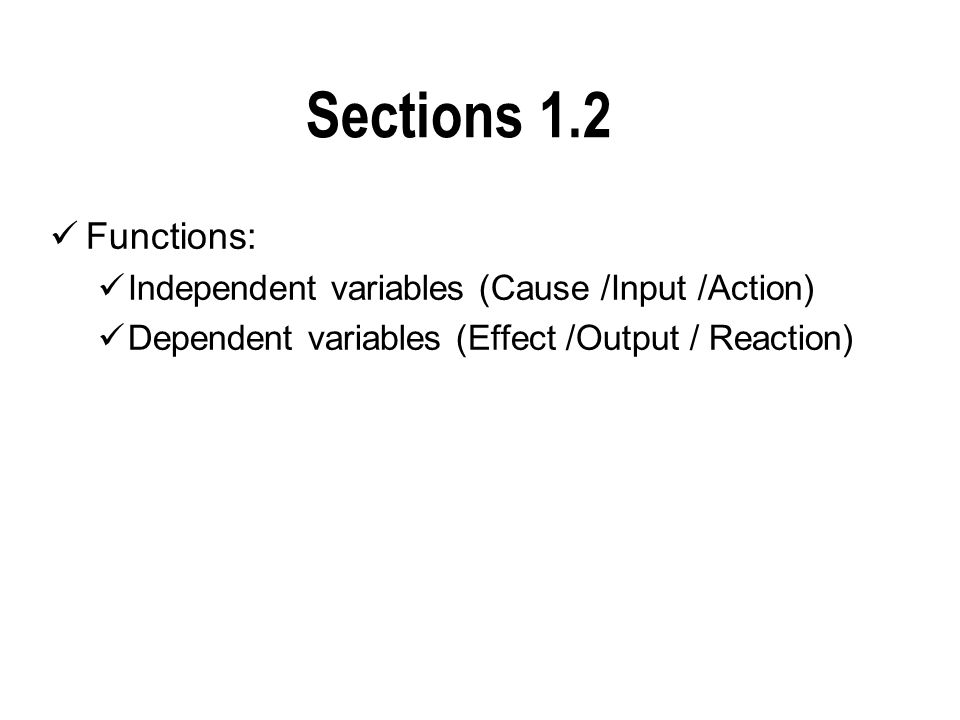 Sections 1.2 Functions: Independent variables (Cause /Input /Action)