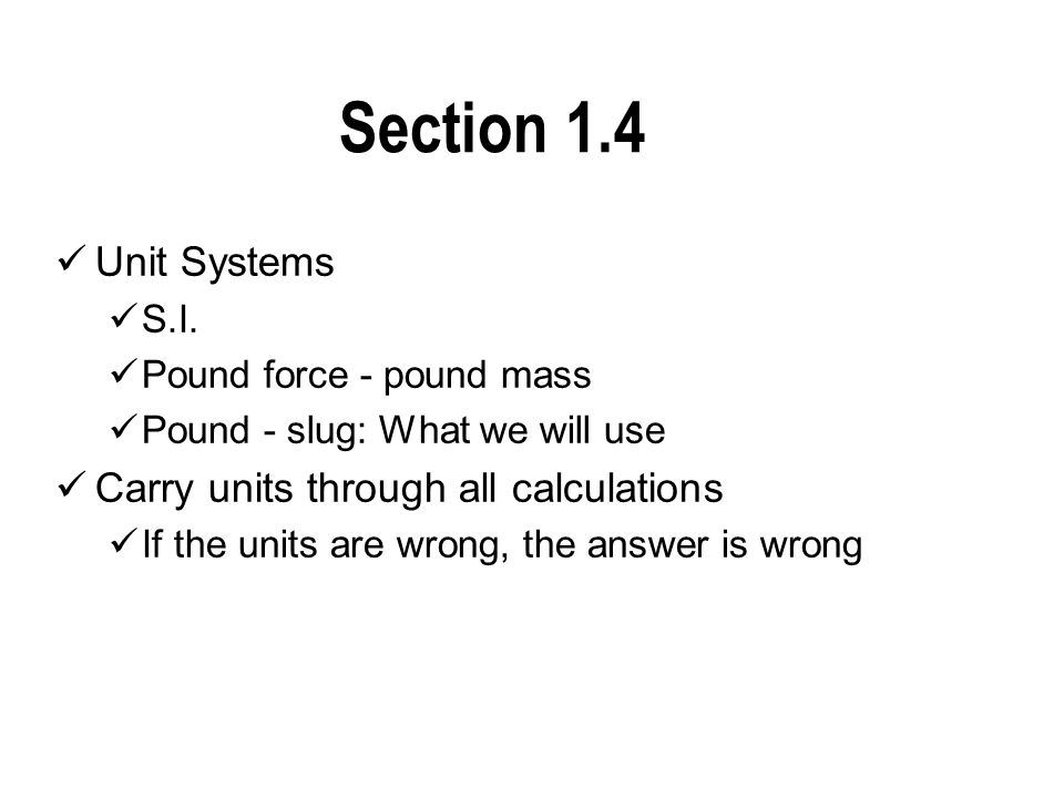 Section 1.4 Unit Systems Carry units through all calculations S.I.