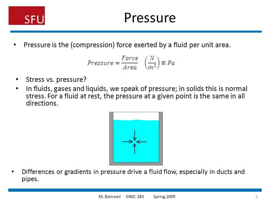 Pressure Pressure is the (compression) force exerted by a fluid per unit area. Stress vs. pressure