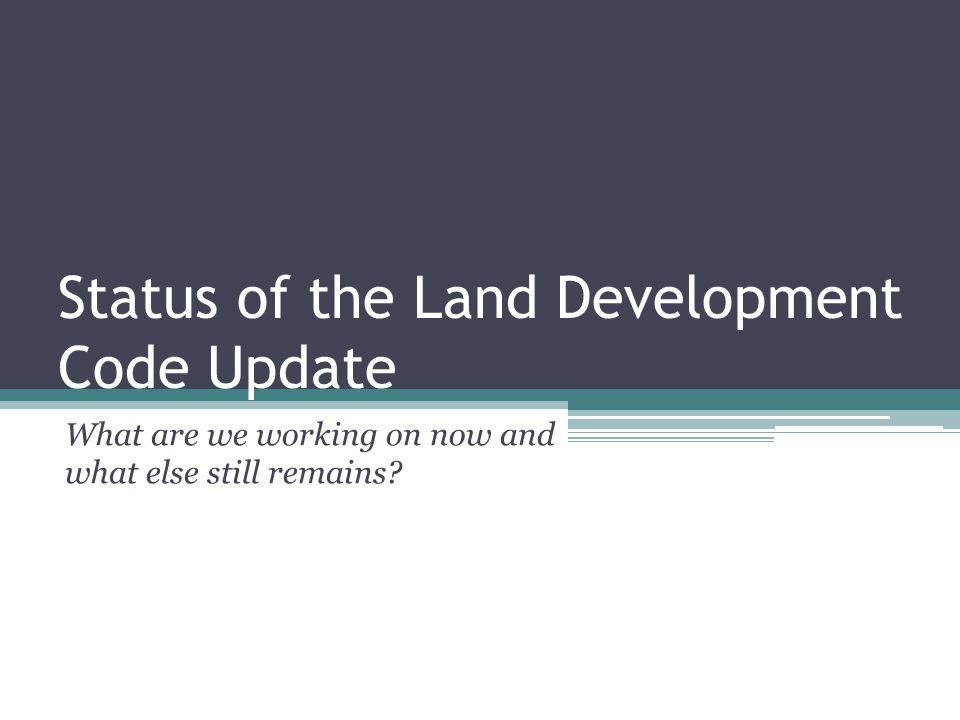 Status of the Land Development Code Update
