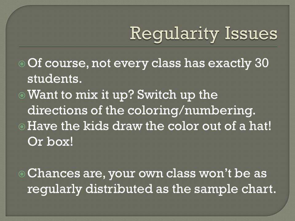 Regularity Issues Of course, not every class has exactly 30 students.