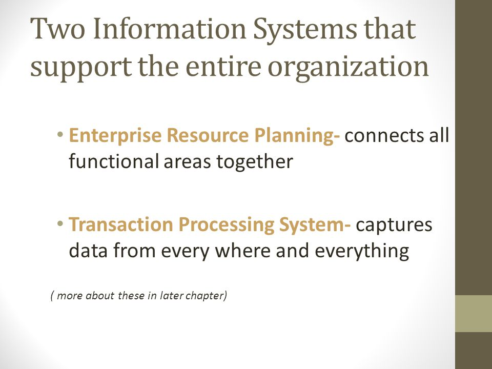 Two Information Systems that support the entire organization