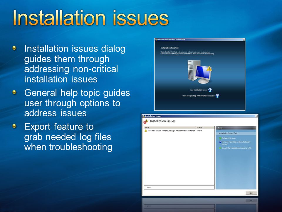 Installation issues Installation issues dialog guides them through addressing non-critical installation issues.