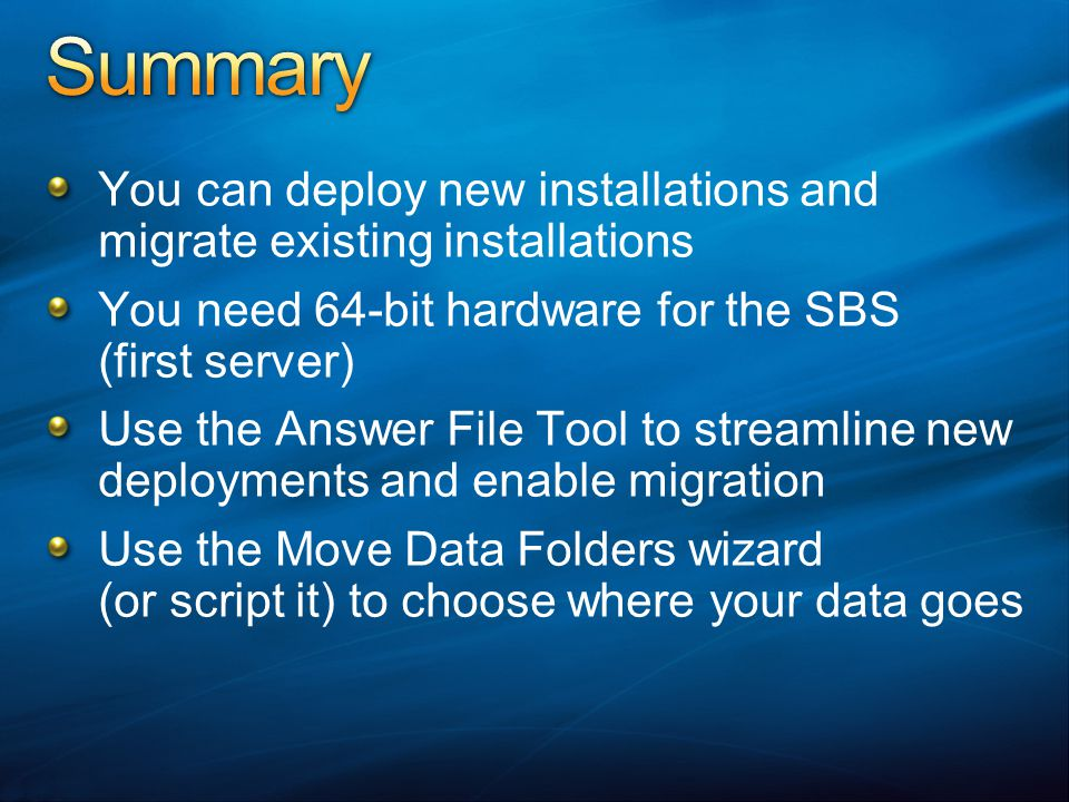 Summary You can deploy new installations and migrate existing installations. You need 64-bit hardware for the SBS (first server)