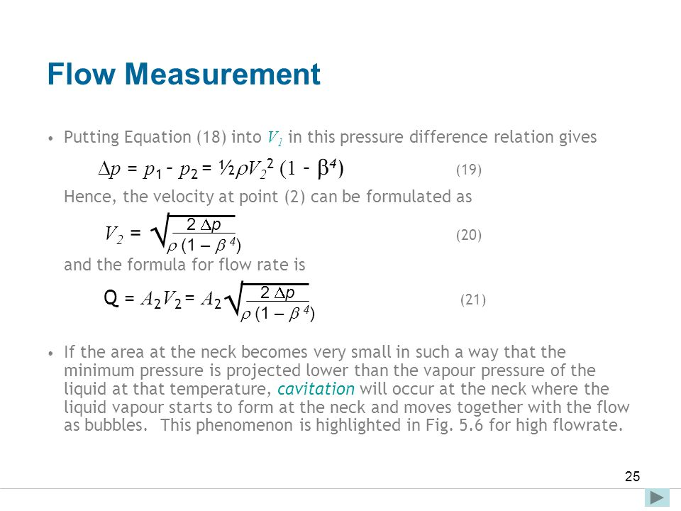 Flow Measurement Putting Equation (18) into V1 in this pressure difference relation gives. p = p1 – p2 = ½V22 (1 – 4) (19)