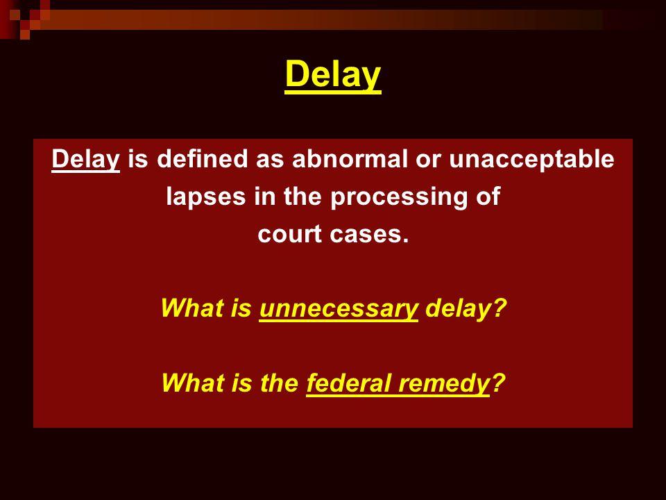 Delay Delay is defined as abnormal or unacceptable