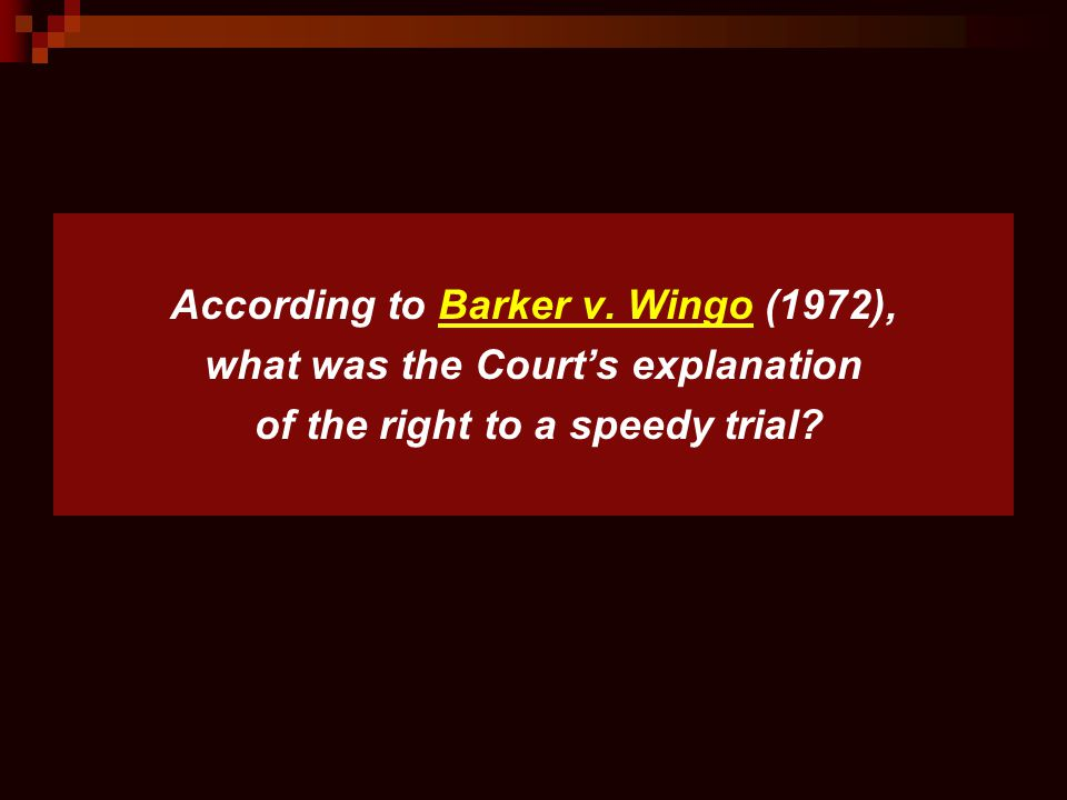 According to Barker v. Wingo (1972), what was the Court's explanation