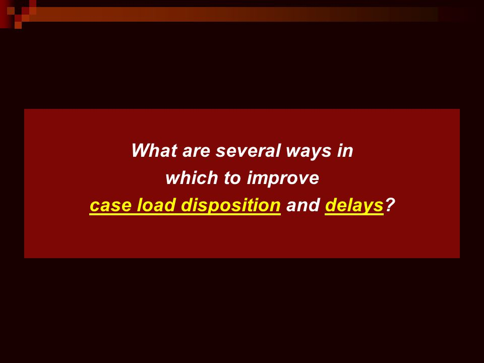 What are several ways in case load disposition and delays