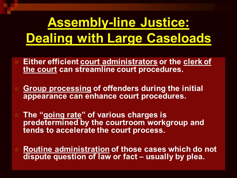 Assembly-line Justice: Dealing with Large Caseloads