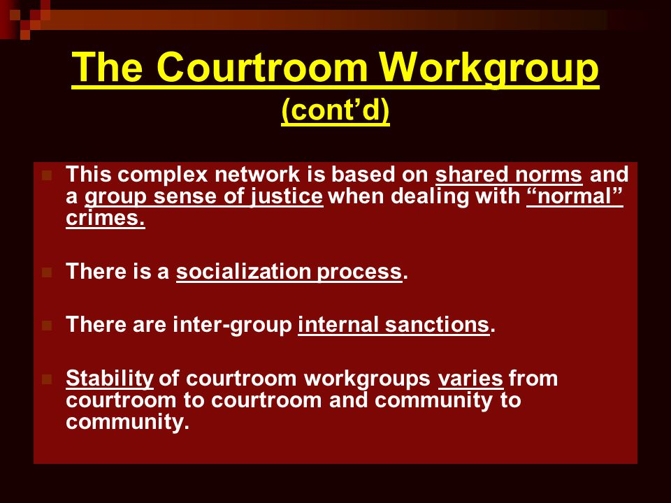 The Courtroom Workgroup (cont'd)