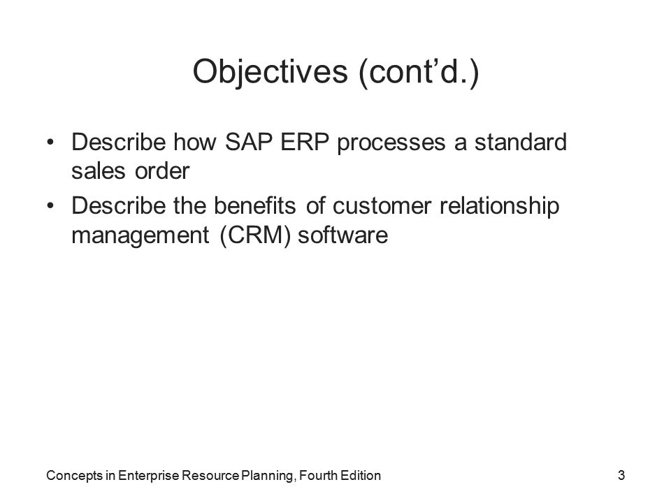 Objectives (cont'd.) Describe how SAP ERP processes a standard sales order. Describe the benefits of customer relationship management (CRM) software.