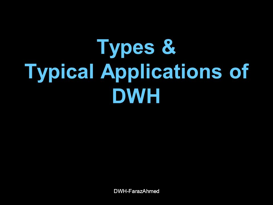 Types & Typical Applications of DWH