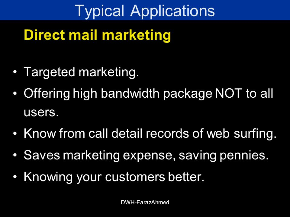 Typical Applications Direct mail marketing Targeted marketing.